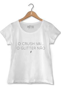 Camiseta O Crush Vai O Glitter Fica