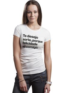 Camiseta Hunter Brisa Louca Te Desejo Sorte, Porque Felicidade Só Comigo Branca
