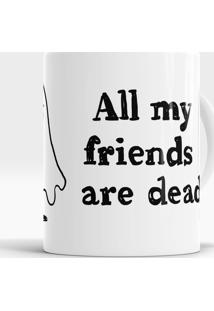 Caneca All My Friends Are Dead