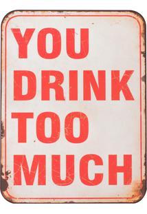 Placa Decorativa Drink Too Much