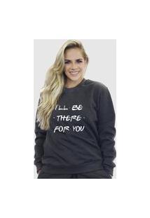 Blusa Moletom Feminino Moleton Básico Suffix Cinza Escuro Estampa I'Ll Be There For You Branco