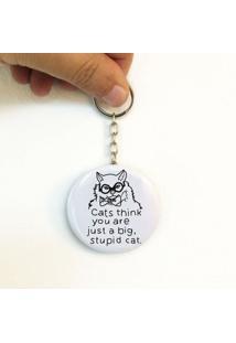 Cats Think You`Re Just A Stupid Cat - Chaveiro Abridor De Garrafa