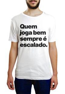 Camiseta Hunter Quem Joga Bem, Sempre É Escalado Branca
