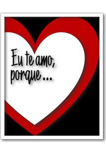 Quadro Porta Recado Mensagens De Recordação De Amor Motivos Para Te Amar 22X27 Cm - Art Frame Branco