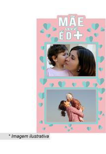 """Painel Para 2 Fotos """"Mãe Você É D+""""- Rosa Claro & Azul Ckapos"""