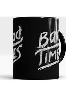 Caneca Good Times Bad Times